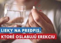lieky, ktoré oslabujú erekciu